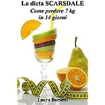 La dieta SCARSDALE: Come perdere 7 kg in 14 giorni (Italian Edition)