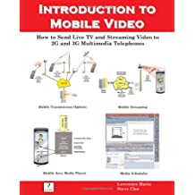 Introduction to Mobile Video: How to Send Live TV and Streaming Video to 2g and 3g Multimedia Telephones