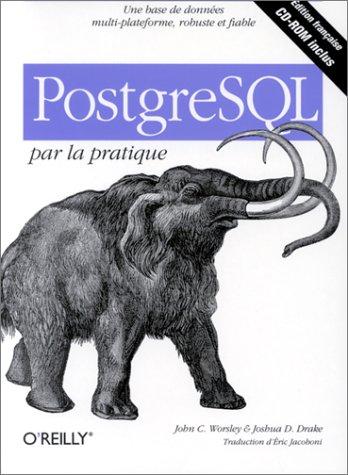 PostgreSQL par la pratique. Avec CD-ROM par John-C Worsley