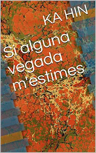 Si alguna vegada m'estimes (Catalan Edition) por KA HIN