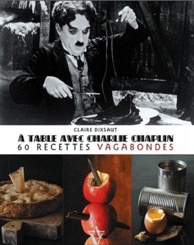 A table avec Charlie Chaplin : 60 recettes vagabondes