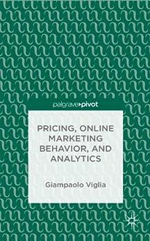 Pricing, Online Marketing Behavior, and Analytics by [Viglia, G.]
