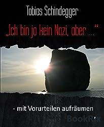 Ich bin ja kein Nazi, aber ...: - mit Vorurteilen aufräumen