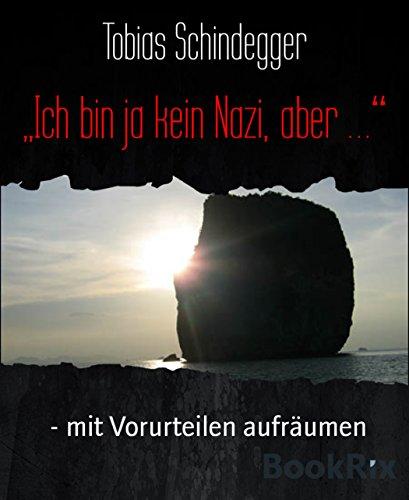 Ich bin ja kein Nazi, aber …: - mit Vorurteilen aufräumen