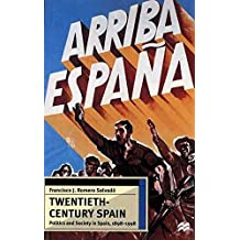 [(Twentieth-Century Spain : Politics and Society in Spain, 1898-1998)] [By (author) Francisco J Romero-Salvado] published on (July, 1999)