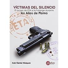 Víctimas del silencio : el acoso de ETA a la Falange durante los años de plomo