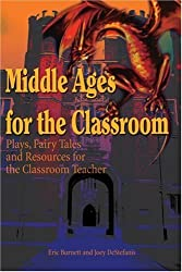 Middle Ages for the Classroom: Plays, Fairy Tales and Resources for the Classroom Teacher