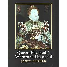 [Queen Elizabeth's Wardrobe Unlock'd] (By: Janet Arnold) [published: November, 2014]