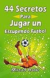 Image de 44 Secretos para Jugar un Estupendo Futbol