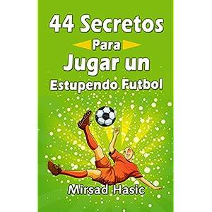 44 Secretos para Jugar un Estupendo Futbol