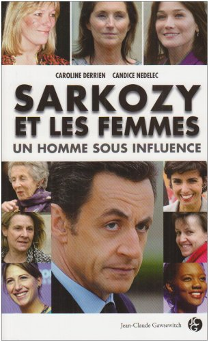 Sarkozy et les femmes : un homme sous influence