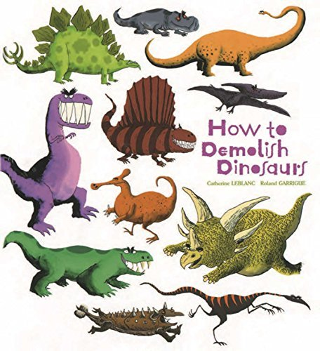 How to Demolish Dinosaurs (How to Banish Fears) by Catherine Leblanc (2014-06-03)