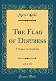 The Flag of Distress, Vol. 1 of 3: A Story of the South Sea (Classic Reprint)