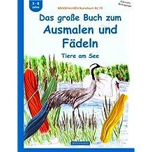 BROCKHAUSEN Bastelbuch Bd.10: Das große Buch zum Ausmalen und Fädeln: Tiere am See (Kleinste Endecker)