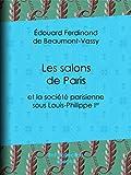 Les Salons de Paris: et la société parisienne sous Louis-Philippe Ier