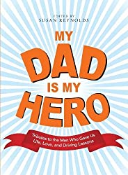 My Dad Is My Hero: Tributes to the Men Who Gave Us Life, Love, and Driving Lessons (2009-04-18)