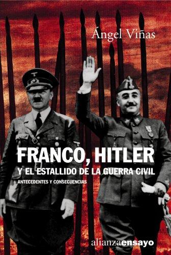 Franco, Hitler y el estallido de la Guerra Civil: Antecedentes y consecuencias (Alianza Ensayo) por Angel Viñas Martin
