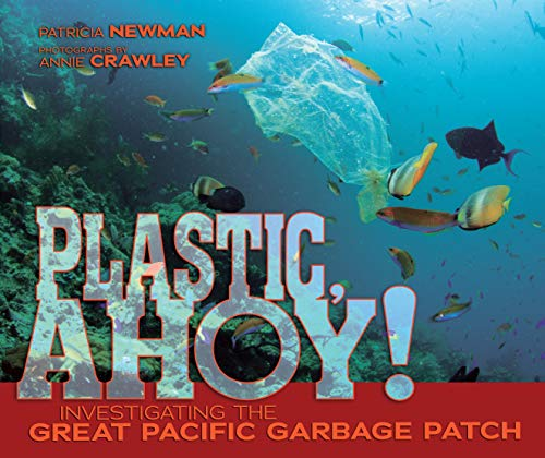 Plastic, Ahoy!: Investigating the Great Pacific Garbage Patch (Great Pacific Garbage Patch)