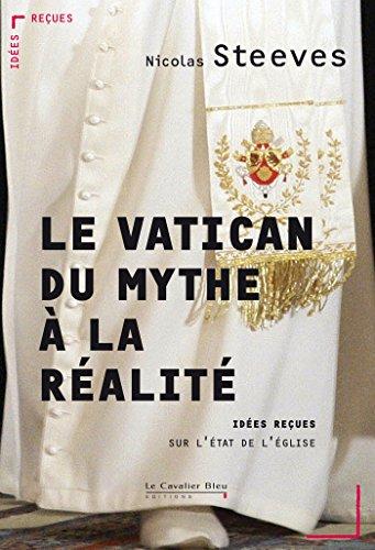 Le Vatican : mythe et réalité - Idées reçues sur l'Etat de l'Eglise