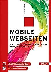Mobile Webseiten: Strategien, Techniken, Dos und Don'ts für Webentwickler. Von Responsive Webdesign über jQuery Mobile bis zu separaten mobilen Seiten