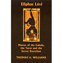 Eliphas Lévi: Master of the Tarot, the Cabala, and the Secret Doctrines (English Edition)