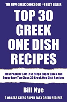 Most Popular 3 Or Less Steps Super Quick And Super Easy Top Class 30 Greek One Dish Recipes (English Edition) von [Nye, Bill]
