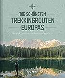 Die schönsten Trekkingrouten Europas: Spektakuläre Fernwanderwege, faszinierende Landschaften (KUNTH Bildbände/Illustrierte Bücher) -