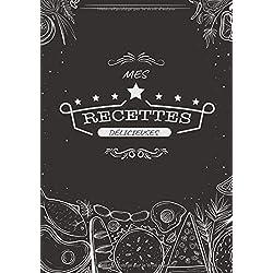 Mes Recettes Délicieuses: Carnet à compléter - Cahier De Recettes - Livre de cuisine personnalisé à écrire 50 recette