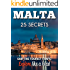 MALTA 25 Secrets - The Locals Travel Guide  For Your Trip to Malta  2016: Skip the tourist traps and explore like a local : Where to Go, Eat & Party in Malta