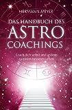 Das Handbuch des Astrocoachings: Coach Dich selbst und andere zu einem besseren Leben