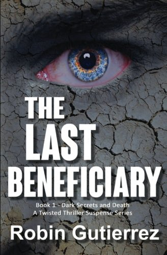 The Last Beneficiary: Book 1 - Dark Secrets and Death - A Twisted Thriller Suspense Series: Volume 1