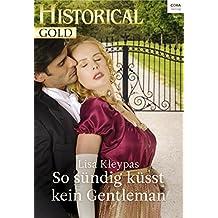 So sündig küsst kein Gentleman (Historical Gold 318) (German Edition)