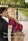 So sündig küsst kein Gentleman (Historical Gold 318)