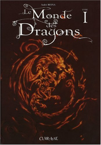 Le Monde des Dragons, Tome 1 : par André Reina