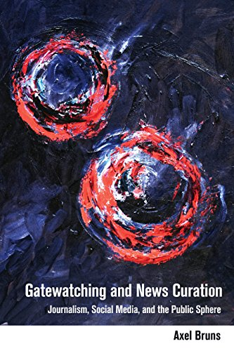 Gatewatching and News Curation: Journalism, Social Media, and the Public Sphere (Digital Formations, Band 113)