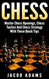Chess: Master Chess Openings, Chess Tactics And Chess Strategy With These Quick Tips (Chess Tactics, Chess Strategy, Chess Openings, Board Game, Strategy, ... How To, Games, Success) (English Edition)