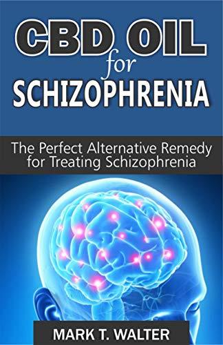 CBD OIL FOR SCHIZOPHRENIA: The Perfect Alternative Remedy for Treating Schizophrenia (English Edition) (Vitamine Gaba)