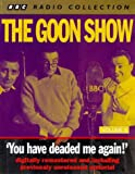 The Goon Show Classics: You Have Deaded Me Again (Previously Volume 8) (BBC Radio Collection)