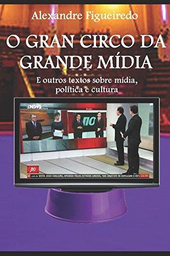 o-gran-circo-da-grande-midia-e-outros-textos-sobre-midia-politica-e-cultura