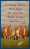 Weh dem, der aus der Reihe tanzt_Schulausgabe: Roman von Ludwig Harig