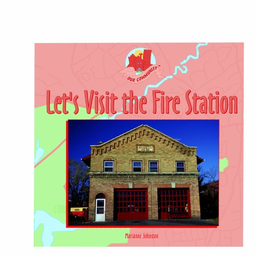 Let's Visit the Fire Station (Our Community)