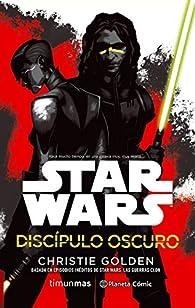 Star Wars Discípulo oscuro : Basada en episodios inéditos de Star Wars: Las guerras Clon par Christie Golden