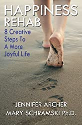 Happiness Rehab: 8 Creative Steps to A More Joyful Life
