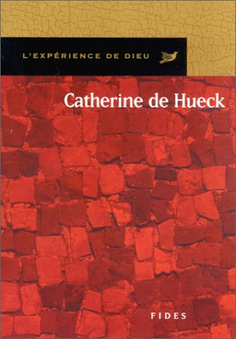 L'expérience de Dieu : Catherine de Hueck