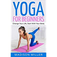 Aerial Yoga: Change Your Life, Start With Your Body (Yoga, Yoga Guide, Yoga for Beginners, Meditation) (English Edition)