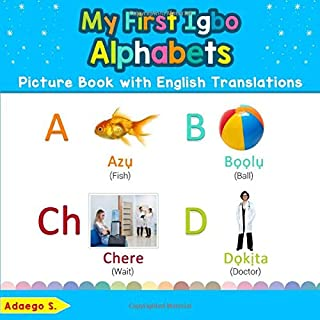 My First Igbo Alphabets Picture Book with English Translations: Bilingual Early Learning & Easy Teaching Igbo Books for Kids (Teach & Learn Basic Igbo words for Children, Band 1)