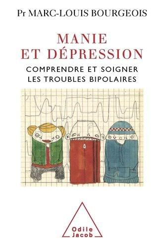 Manie et dpression : Comprendre et soigner les troubles bipolaires