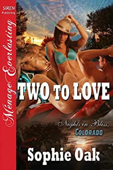 Two to Love [Nights in Bliss, Colorado 2] [The Sophie Oak Collection] (Siren Publishing Menage Everlasting) von [Oak, Sophie]