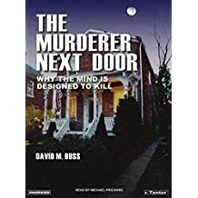 The Murderer Next Door: Why the Mind Is Designed to Kill