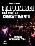 Scarica Libro Performance negli sport da combattimento Il training per imparare a vincere (PDF,EPUB,MOBI) Online Italiano Gratis